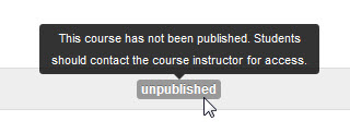 """Message that appears for users when they place their cursor over the """"unpublished"""" message. It reads, """"This course has not been published. Students should contact the course instructor for access."""""""